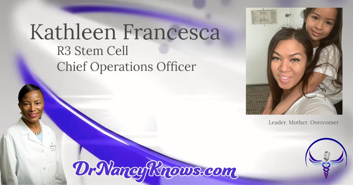 Dr Nancy Knows Kathleen Francesca of R3 Stem Cell